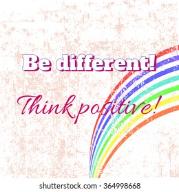 Be different! Think positive! Inspiration quote on rainbow background