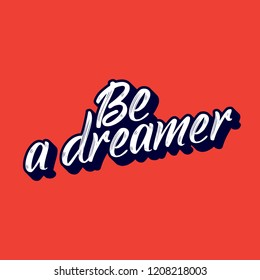 be a dreamer curly typographic design with brush type.