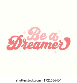 Be dreamer inspirational card in 70s style vector illustration. Pink lettering with stars flat design. Isolated on white background