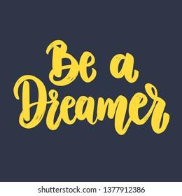 Be a dreamer. Lettering phrase for postcard, banner, flyer. Vector illustration