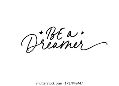 Be a dreamer vector calligraphy quote with stars. Motivational and inspirational slogan, quote, inscription. Modern ink lettering isolated on white background. Positive slogan for children.