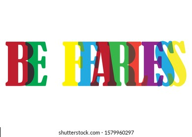 Be fearless colourfull lettering typographic vector design of words Be Fearless inspirational qoute on white background