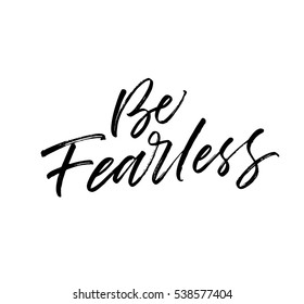 Be fearless postcard. Ink illustration. Modern brush calligraphy. Isolated on white background.