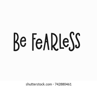 Be fearless quote lettering. Calligraphy inspiration graphic design typography element. Hand written postcard. Cute simple vector sign.