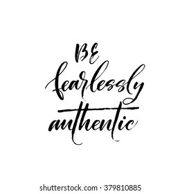 Be fearlessly authentic card. Hand drawn lettering background. Ink illustration. Modern brush calligraphy. Isolated on white background.