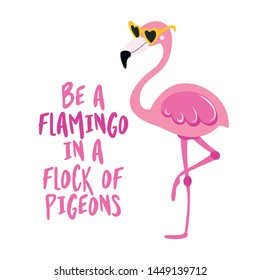 Be a flamingo in a flock of pigeons - Motivational quotes. Hand painted brush lettering with flamingo. Good for t-shirt, posters, textiles, gifts, travel sets.