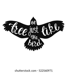 Be free just like the bird. Inspirational quote about freedom. Handwritten phrase. Lettering in boho style for tee shirt print and poster. Typographic design.