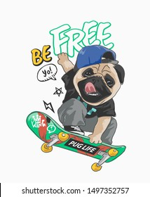 be free slogan with cartoon pug dog on skateboard illustration