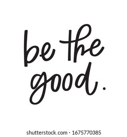 Be the good hand lettered quote