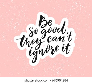 Be so good they can't ignore it. Motivational saying, black quote on pink background