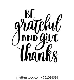 Be grateful and give thanks. Gratitude hand lettering quote on white background. Handwritten thankfulness phrase