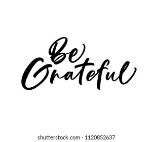 Be grateful phrase. Lettering for Happy Thanksgiving day. Ink illustration. Modern brush calligraphy. Isolated on white background.
