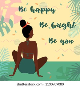 Be happy. Be bright, be you lettering text. Black african woman on vacation, sitting in swimsuit on the beach in admiring the view. Card for inspiration. Vector flat cartoon, tropical background
