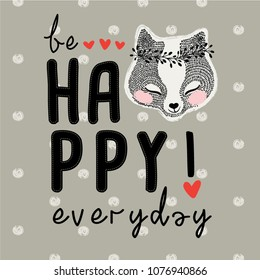 Be happy everyday slogan and cute fox face vector design. T shirt graphic. Animal illustration.