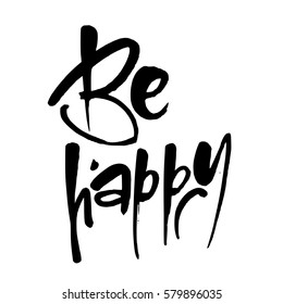 Be happy. Handdrawn lettering. Template calligraphy design of positive quote for posters, t-shirts, cards. Typography element. Hand written vector.