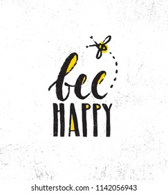 Be Happy. Inspiring Creative Motivation Quote Poster Template. Vector Typography Banner Design Concept On Grunge Texture Rough Background With Bee