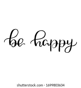 Be happy - modern calligraphy trendy lettering t shirt mug poster bag print design handwritten text vector
