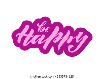 Be happy motivation quote. Modern handlettering text. Design print for t-shirt, pin label, sticker, greeting card, banner. Vector illustration on background.