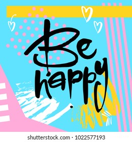 BE HAPPY. Typography for poster, invitation, greeting card, flyer, banner, postcard or t-shirt. Motivation lettering, inscription, calligraphy design. Text background. Vector illustration.