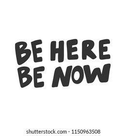 Be here be now. Sticker for social media content. Vector hand drawn illustration design. Bubble pop art comic style poster, t shirt print, post card, video blog cover