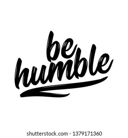 Be humble - lovely lettering calligraphy quote. Handwritten wisdom greeting card. Motivation poster. Modern vector design.