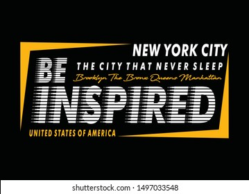 Be inspired new york city, typography graphic design, for t-shirt prints