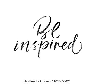 Be inspired phrase. Positive quote. Ink illustration. Modern brush calligraphy. Isolated on white background.