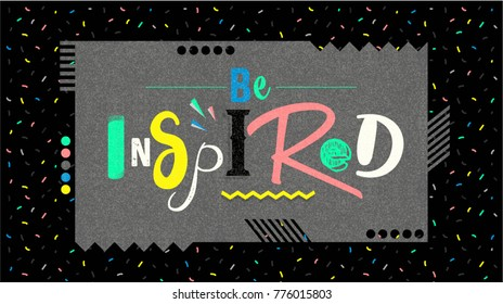 Be inspired. Positive inspirational quote. Vector lettering design of positive inspirational quote for posters, t-shirts, cards. Inspirational quote calligraphic design. 80's and 90's Memphis style.