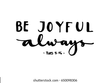 Be Joyful. Bible Verse. Hand Lettered Quote. Modern Calligraphy. Christian Poster