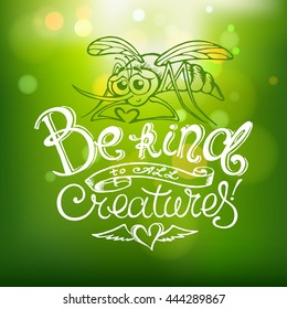 """""""Be Kind to All Creatures"""" Hand Drawn Lettering with Cute Hand Drawn Mosquito Cartoon Showing Heart. Nonviolence Philosophy Message. Vector Illustration on Green Background with Bokeh Lights."""