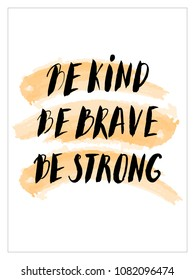 Be kind be brave be strong - unique hand drawn poster with handdrawn brush lettering black type on white background. Vector illustration.