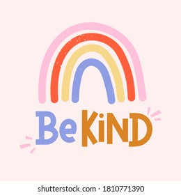 Be kind inspirational card with colorful rainbow and lettering. Lettering quote about kindness in bohemian style for prints,cards,posters,apparel etc. Kindness motivational vector illustration