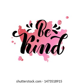 Be Kind lettering text on pink watercolor splach background. Vector illustration for greeting card, poster, diary, banner, badge, label, tshirt, sweetshot, cup.  Notepad cover design.