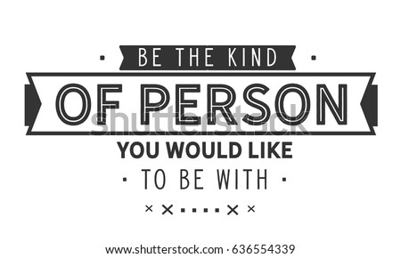 Be Kind Person You Would Like Stock Vector Royalty Free 636554339