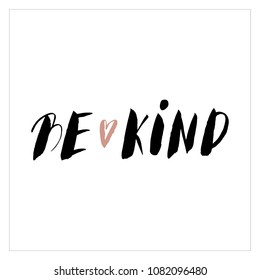 be Kind. Positive handwritten with brush typography. Inspirational quote and motivational phrase. Hand lettering and typography design for your designs: t-shirt, poster, card, etc. Vector. Wall art