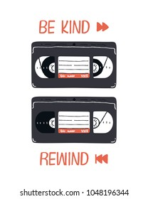 Be kind, rewind. Retro tape video cassette. Vector illustration for posters, web, t-shirts and cards.