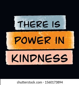 Be kind. There is power in kindness quote. Hand drawn lettering design. Typography for banner, poster or apparel design. Vector typography.