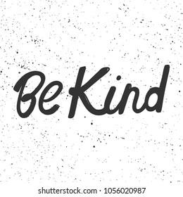 Be kind. Vector hand drawn calligraphic brush stroke illustration design. Bubble comics pop art style. Good for poster, t shirt print, social media content, blog, vlog, business element, card, poster