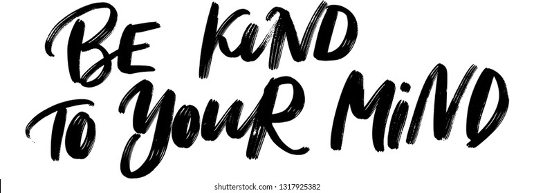 BE KIND TO YOUR MIND. VECTOR HAND LETTERING ABOUT MENTAL HEALTH