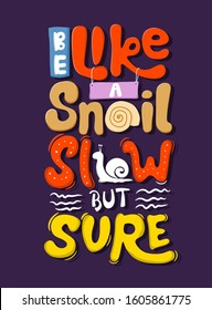 Be like a snail, slow but sure. Quote Typography. Vector lettering for t-shirt design, printing, postcard, and wallpaper. poster.