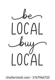 BE LOCAL BUY LOCAL. Hand drawn text support quote. Lettering typography poster. Handwritten modern vector brush calligraphy text - be local buy local on a white background. Small shop business.