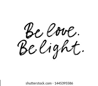Be love and light ink pen vector lettering. Hippie phrase, positive saying handwritten isolated calligraphy. Poster, t shirt decorative print. Optimistic attitude, peace appeal, prompting kind words