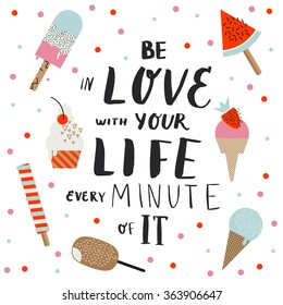 Be in love with your life every minute of It. Hand drawn poster with a romantic quote and vector ice cream illustration.