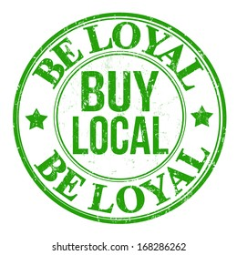 Be loyal buy local grunge rubber stamp on white, vector illustration