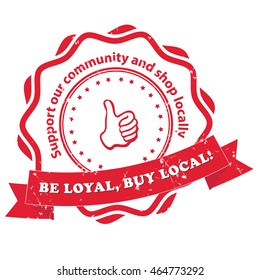 Be loyal, buy local. Support our community and shop locally - red grunge label, stamp. Print colors used