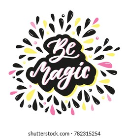 Be magic. Inspirational quote with hand drawn elements.. Vector hand lettering inscription for posters and cards