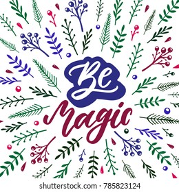 Be magic. Inspirational quote with hand drawn elements. Vector hand lettering inscription for posters.