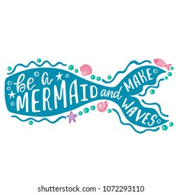Be a mermaid and make waves. Hand drawn inspiration quote about summer with tail. Typography design for print, poster, invitation, t-shirt. Vector illustration isolated on white background.