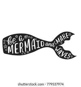 Be a mermaid and make waves. Hand drawn inspiration quote about summer with mermaid's tail. Typography design for print, poster, invitation, t-shirt. Vector illustration isolated on white background.