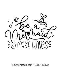 Be a mermaid and make waves inspirational lettering inscription with mermaid tail, starfish, bubbles. Summer marine quote isolated on white background. Motivational mermaid lettering card.